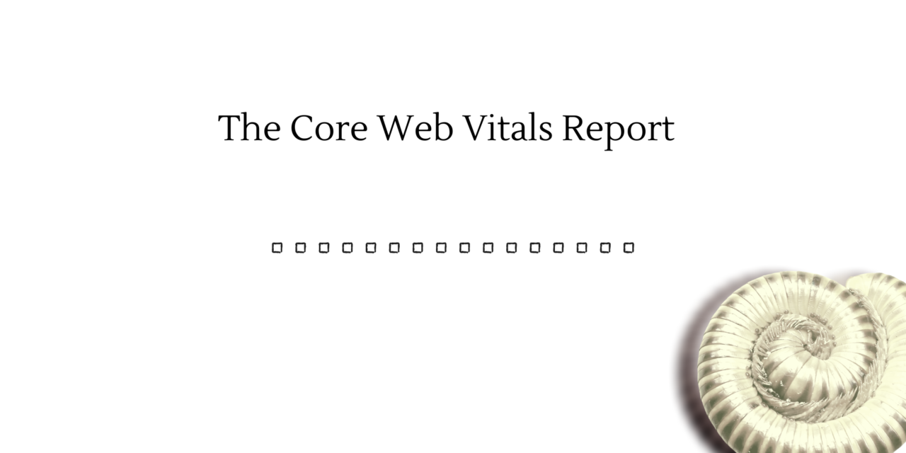 The Core Web Vitals Report